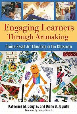 Engaging Learners through Artmaking By Douglas, Katherine M./ Jacquith, Diane B./ Szekely, George (FRW)